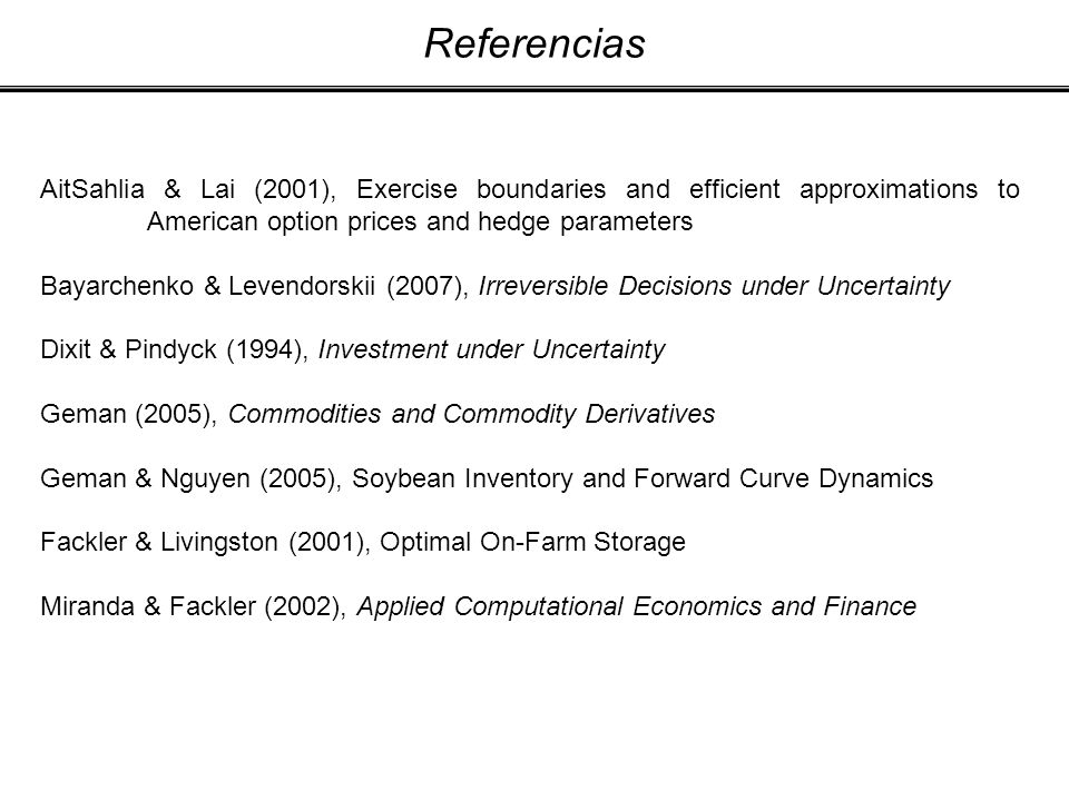 Referencias AitSahlia & Lai (2001), Exercise boundaries and efficient approximations to American option prices and hedge parameters.