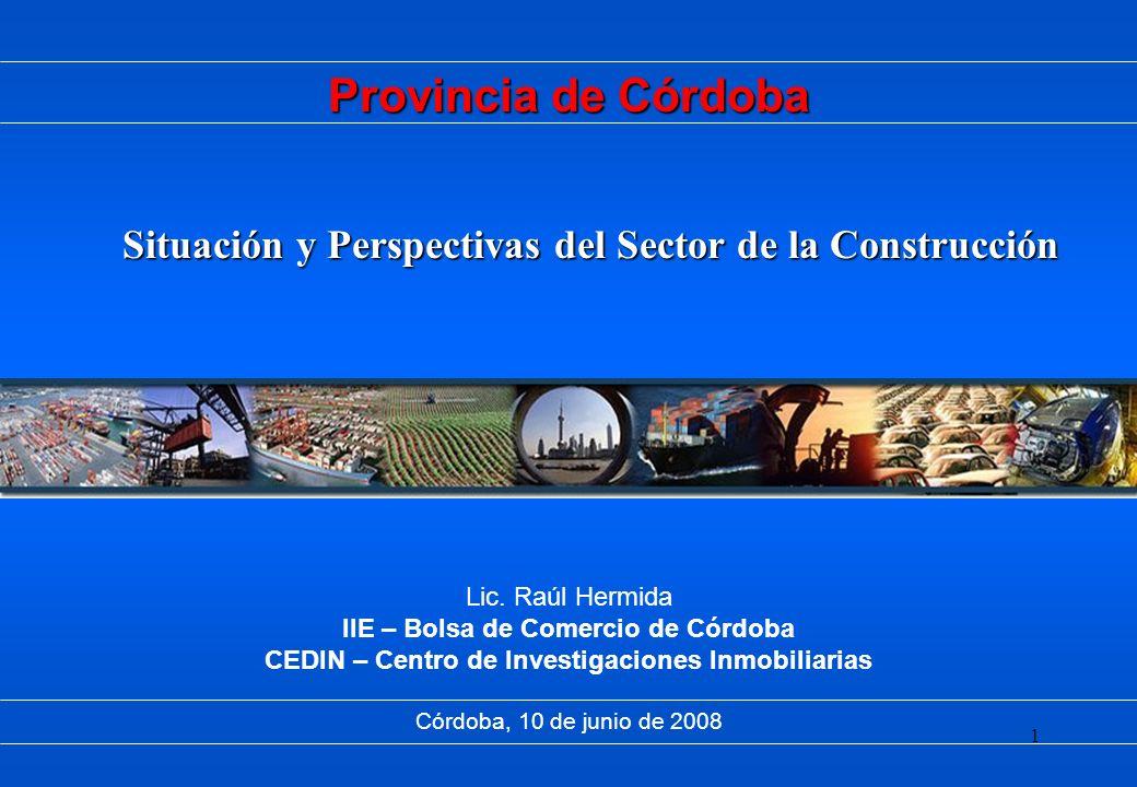 Provincia de Córdoba Situación y Perspectivas del Sector de la Construcción. Lic. Raúl Hermida. IIE – Bolsa de Comercio de Córdoba.