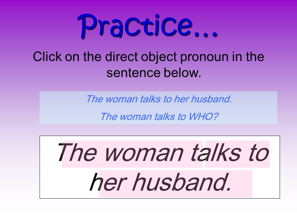 Practice… The woman talks to her husband.