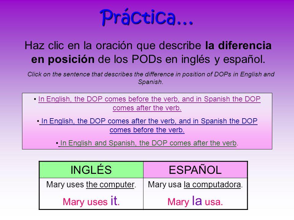 Práctica…Haz clic en la oración que describe la diferencia en posición de los PODs en inglés y español.