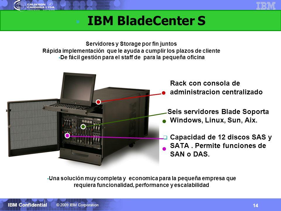 IBM BladeCenter S Servidores y Storage por fin juntos. Rápida implementación que le ayuda a cumplir los plazos de cliente.