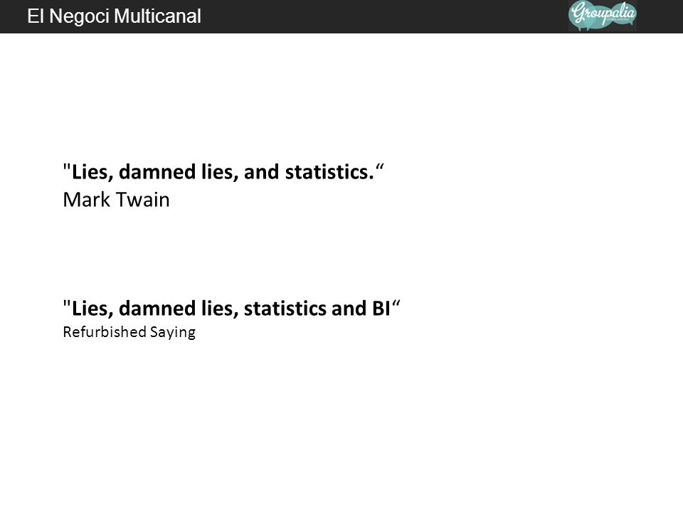 Lies, damned lies, and statistics. Mark Twain