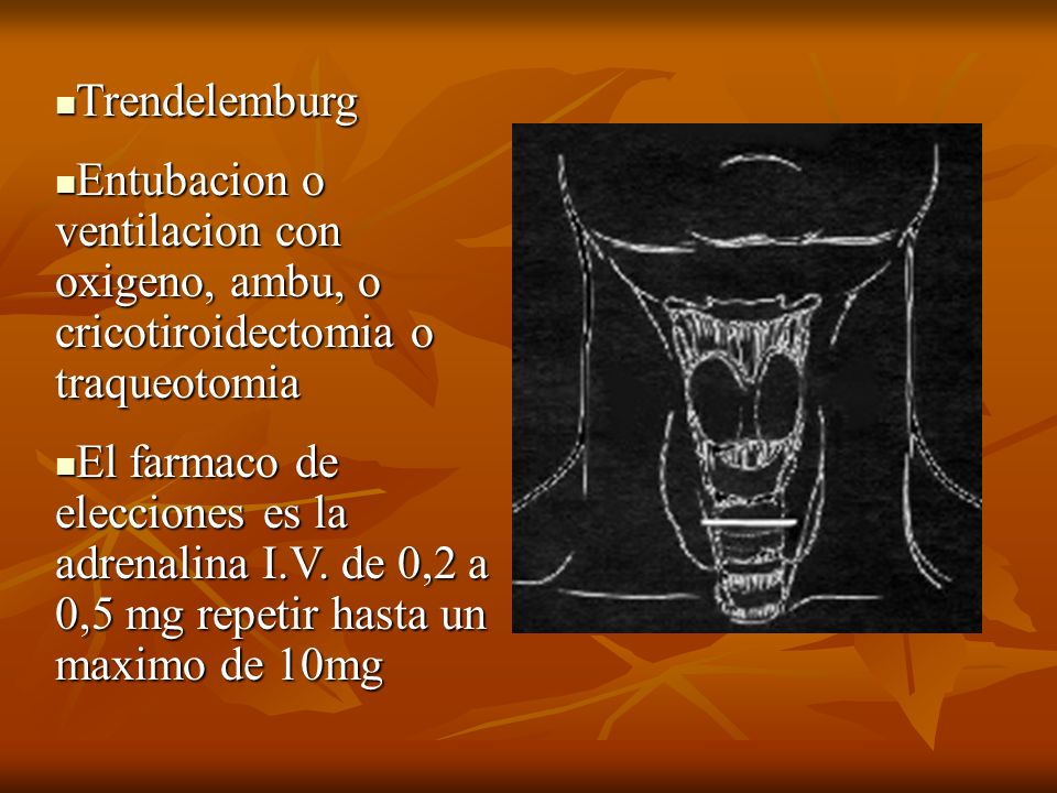 Trendelemburg Entubacion o ventilacion con oxigeno, ambu, o cricotiroidectomia o traqueotomia.