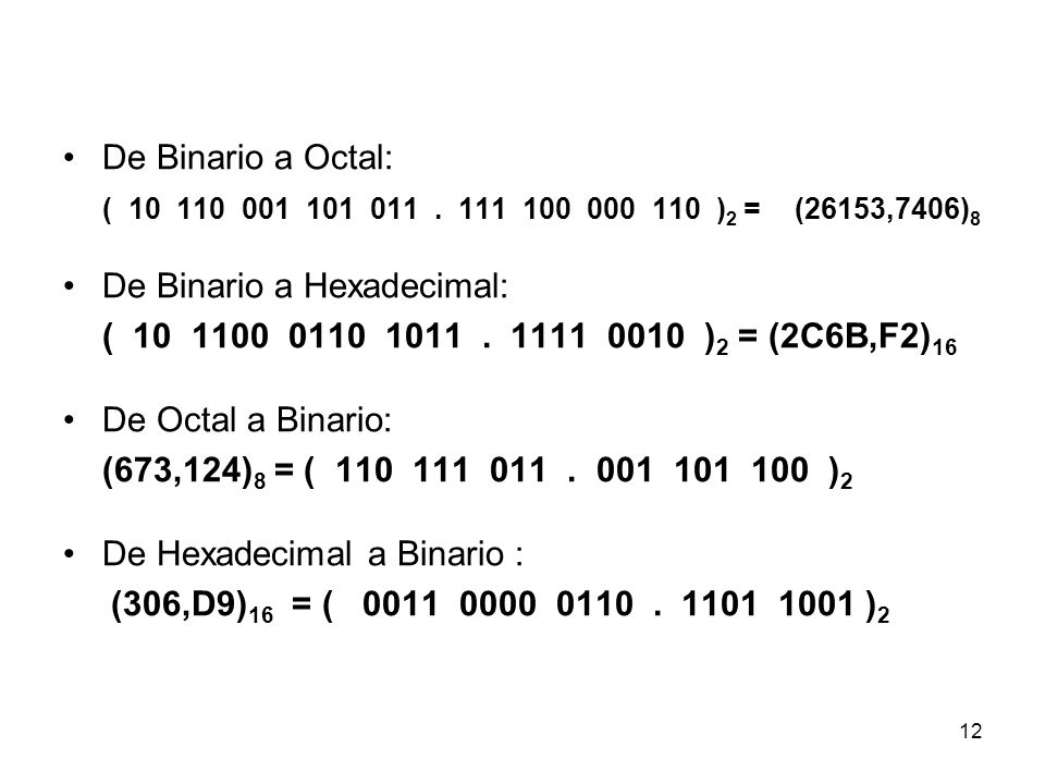 De Binario a Octal: ( 10 110 001 101 011 . 111 100 000 110 )2 = (26153,7406)8. De Binario a Hexadecimal: