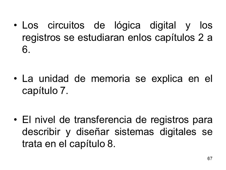 Los circuitos de lógica digital y los registros se estudiaran enlos capítulos 2 a 6.