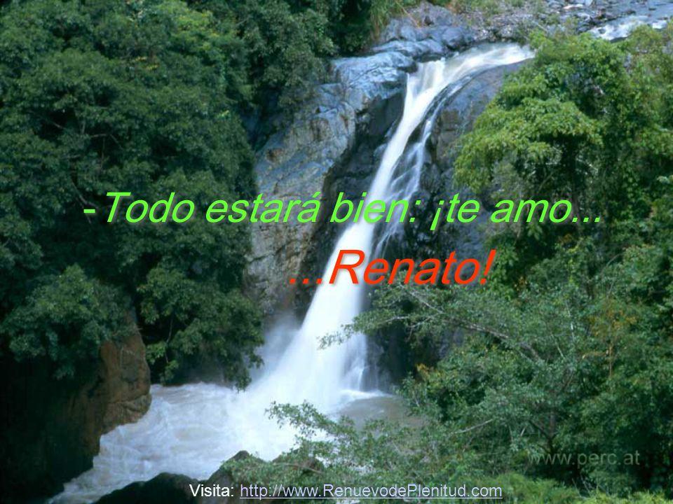...Renato! -Todo estará bien: ¡te amo...