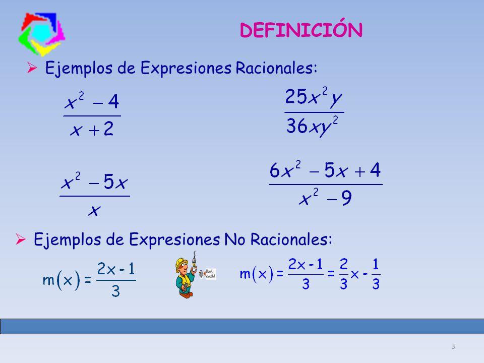 DEFINICIÓN Ejemplos de Expresiones Racionales: