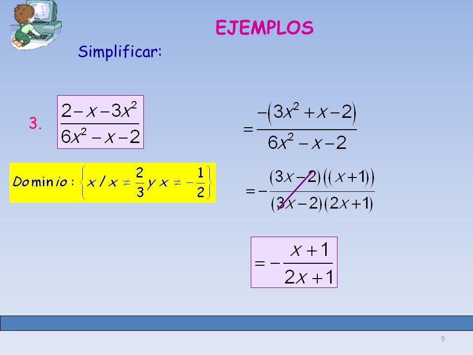 EJEMPLOS Simplificar: 3.