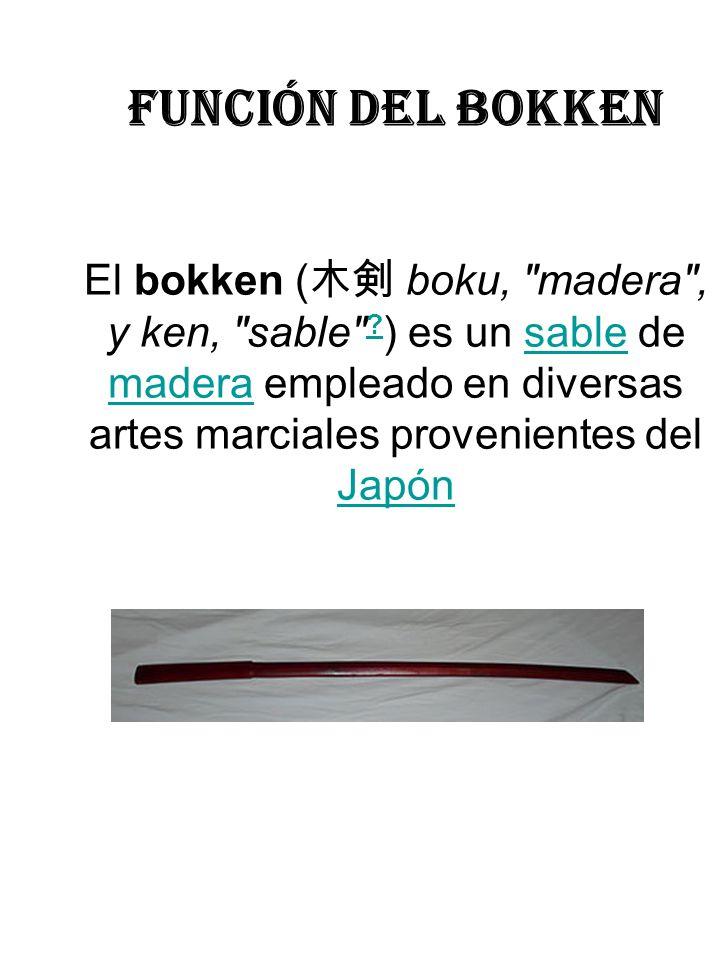 función del bokken El bokken (木剣 boku, madera , y ken, sable