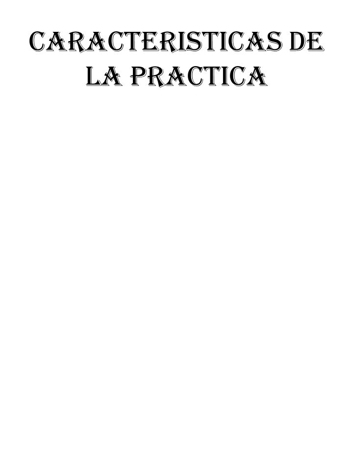 CARACTERISTICAS DE LA PRACTICA
