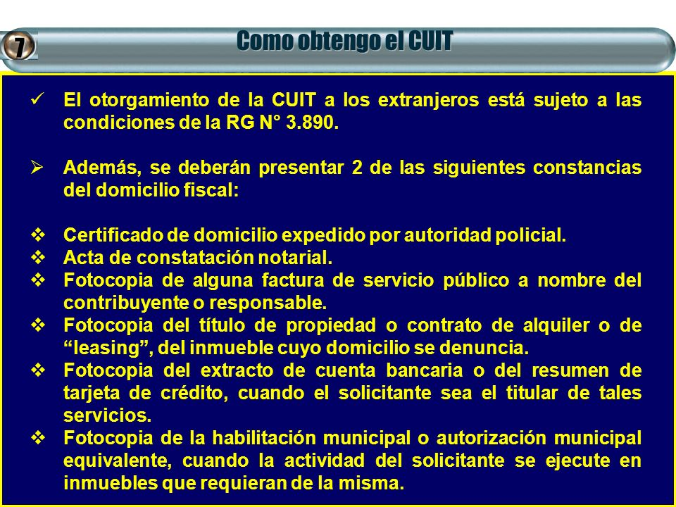 Como obtengo el CUIT 7. El otorgamiento de la CUIT a los extranjeros está sujeto a las condiciones de la RG N° 3.890.