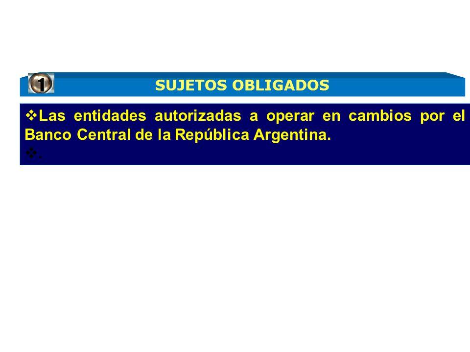1 Las entidades autorizadas a operar en cambios por el Banco Central de la República Argentina.