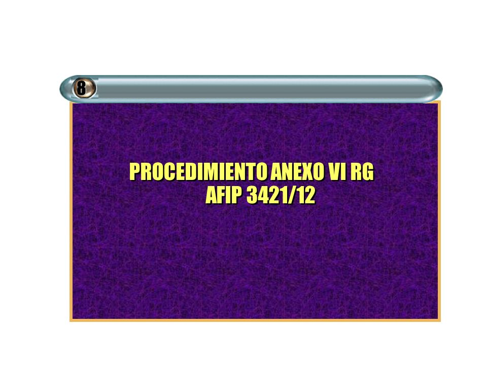 PROCEDIMIENTO ANEXO VI RG AFIP 3421/12