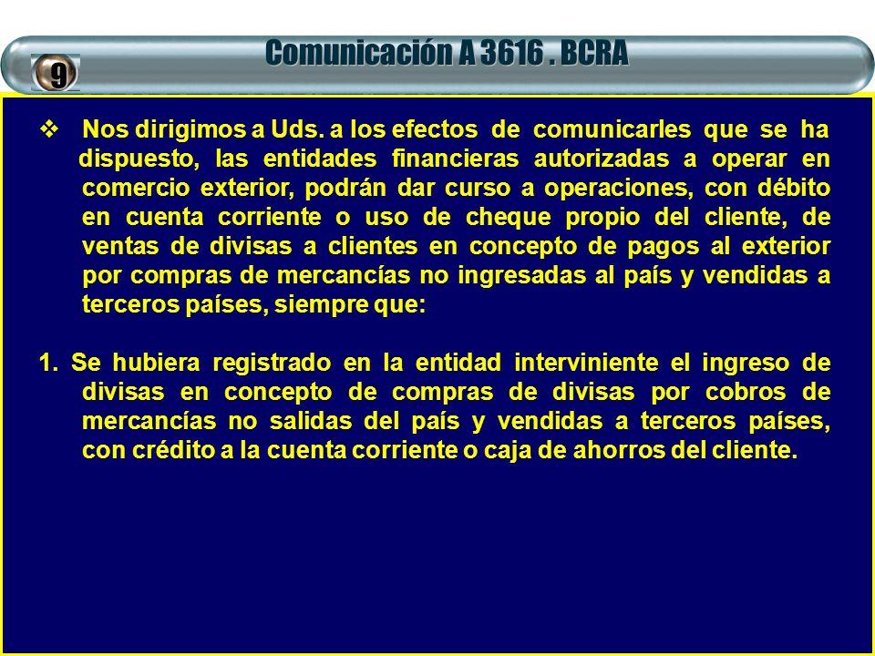Comunicación A 3616 . BCRA 9. Nos dirigimos a Uds. a los efectos de comunicarles que se ha.