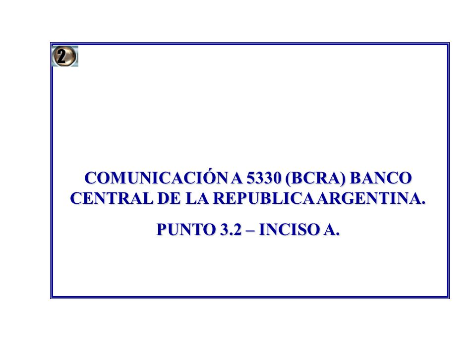 COMUNICACIÓN A 5330 (BCRA) BANCO CENTRAL DE LA REPUBLICA ARGENTINA.