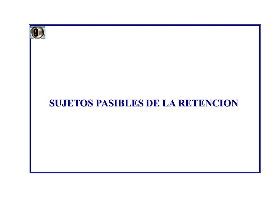 SUJETOS PASIBLES DE LA RETENCION