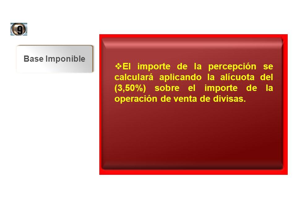 9 El importe de la percepción se calculará aplicando la alícuota del (3,50%) sobre el importe de la operación de venta de divisas.