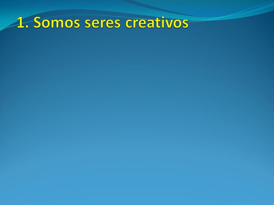 1. Somos seres creativos