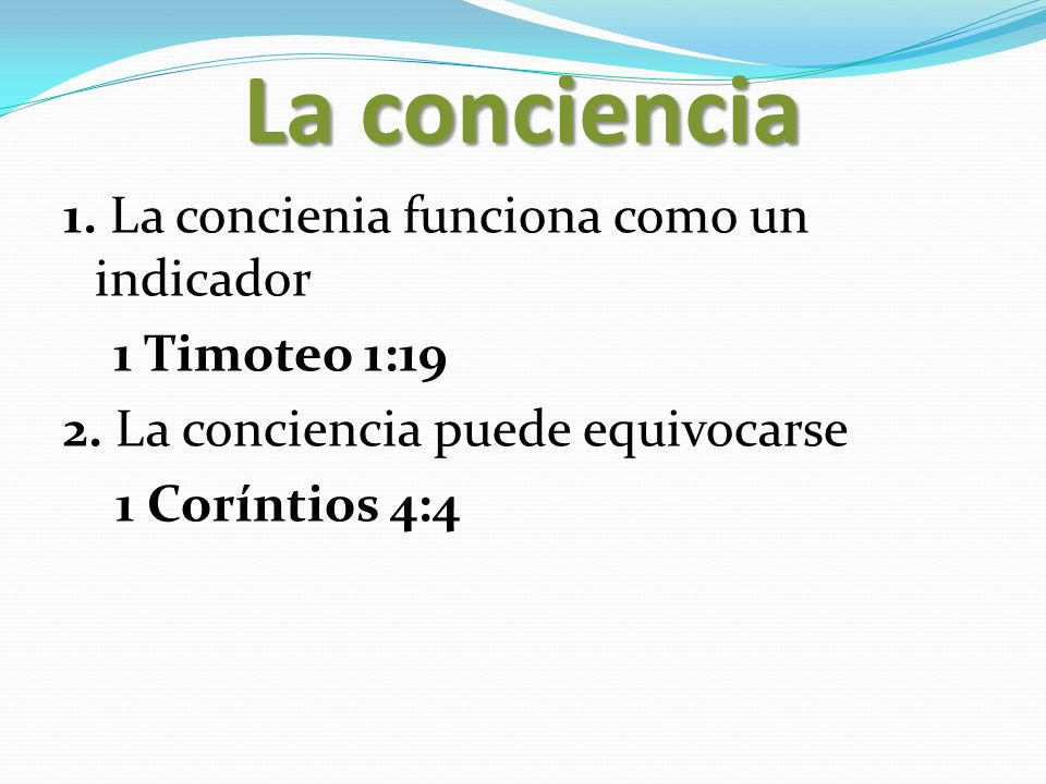 La conciencia 1. La concienia funciona como un indicador 1 Timoteo 1:19 2.