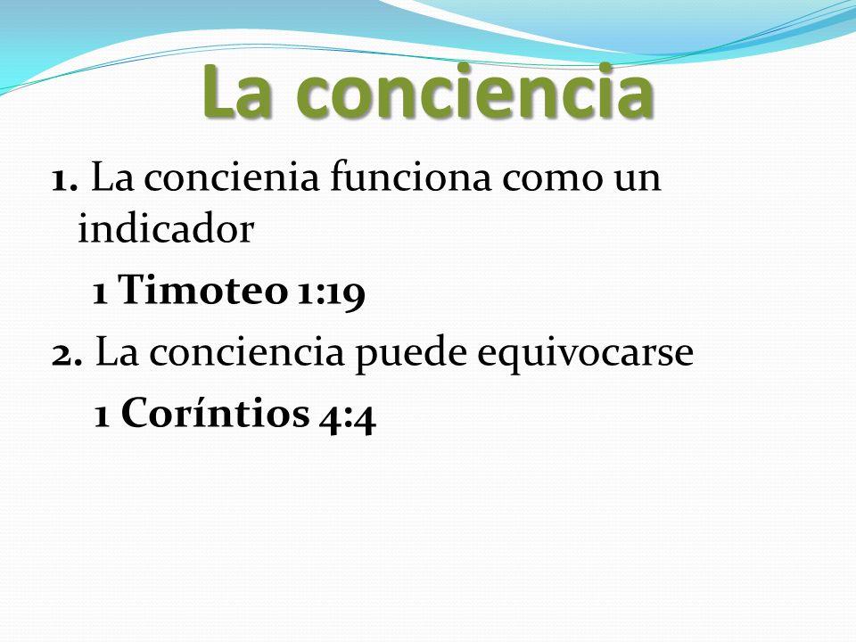 La conciencia1.La concienia funciona como un indicador 1 Timoteo 1:19 2.