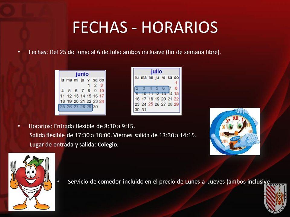 FECHAS - HORARIOS Fechas: Del 25 de Junio al 6 de Julio ambos inclusive (fin de semana libre). Horarios: Entrada flexible de 8:30 a 9:15.