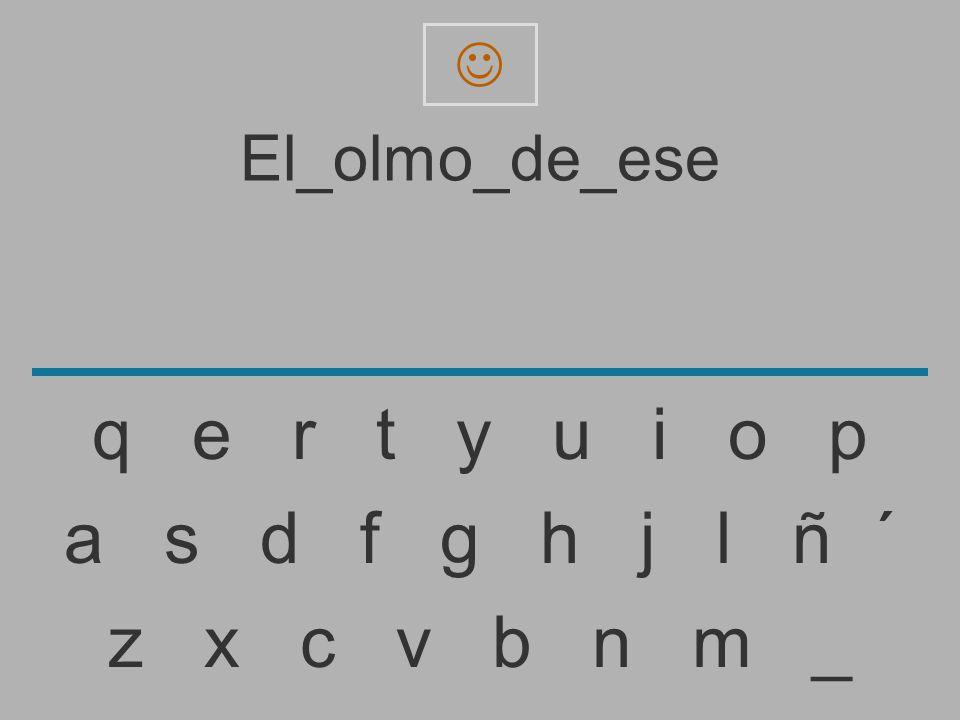  El_olmo_de_ese. q e r t y u i o p.