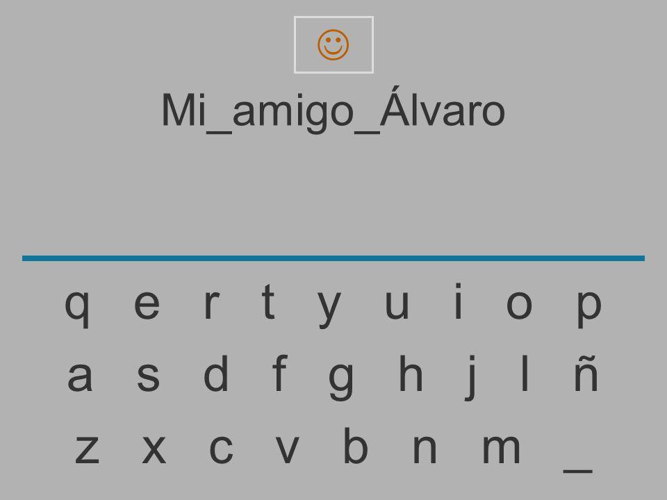  Mi_amigo_Álvaro. q e r t y u i o p.