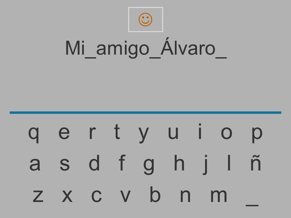  Mi_amigo_Álvaro_. q e r t y u i o p.