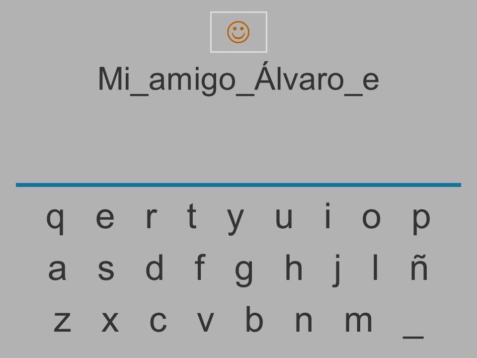 q e r t y u i o p a s d f g h j l ñ z x c v b n m _ Mi_amigo_Álvaro_e