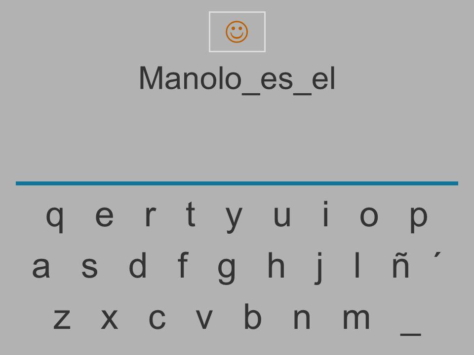  Manolo_es_el. q e r t y u i o p.