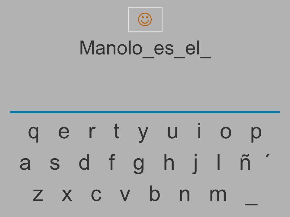 Manolo_es_el_. q e r t y u i o p.