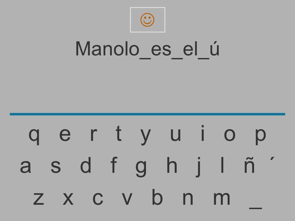  Manolo_es_el_ú. q e r t y u i o p.