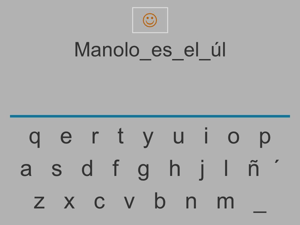q e r t y u i o p a s d f g h j l ñ ´ z x c v b n m _ Manolo_es_el_úl