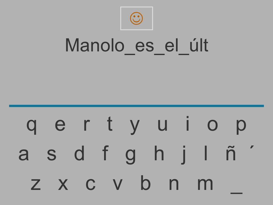 q e r t y u i o p a s d f g h j l ñ ´ z x c v b n m _ Manolo_es_el_últ