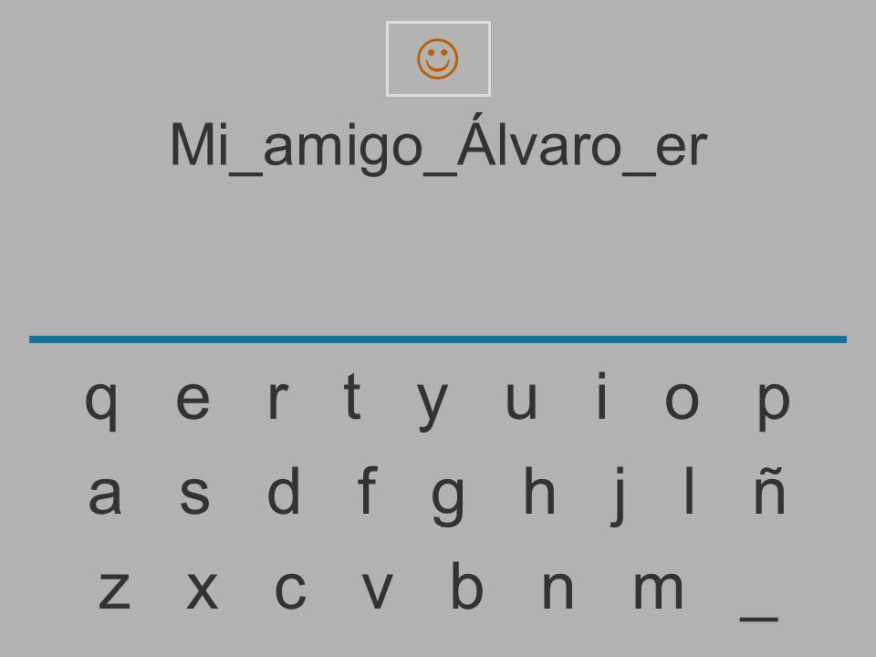 q e r t y u i o p a s d f g h j l ñ z x c v b n m _ Mi_amigo_Álvaro_er
