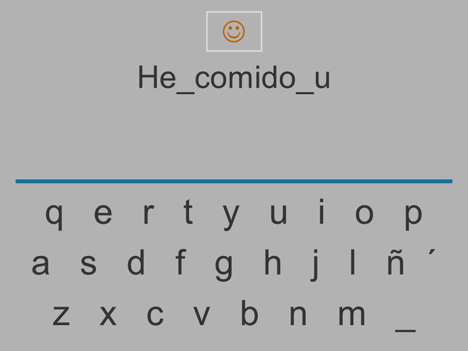  He_comido_u. q e r t y u i o p.