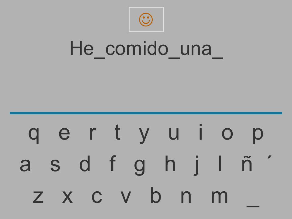  He_comido_una_. q e r t y u i o p.