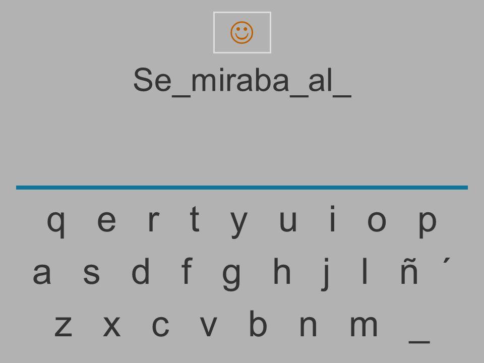  Se_miraba_al_. q e r t y u i o p.