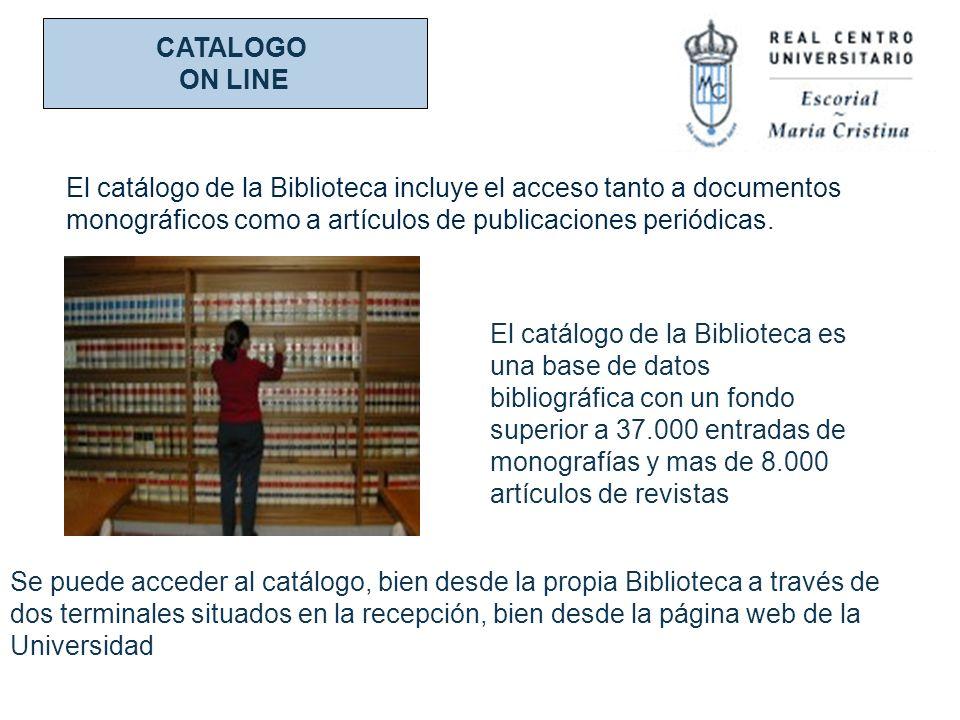 CATALOGO ON LINE. El catálogo de la Biblioteca incluye el acceso tanto a documentos monográficos como a artículos de publicaciones periódicas.