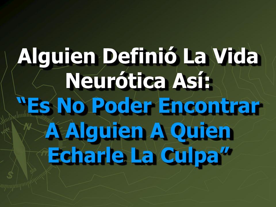 Alguien Definió La Vida Neurótica Así: Es No Poder Encontrar A Alguien A Quien Echarle La Culpa