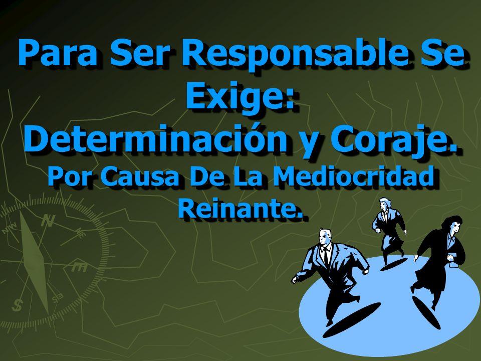 Para Ser Responsable Se Exige: Determinación y Coraje