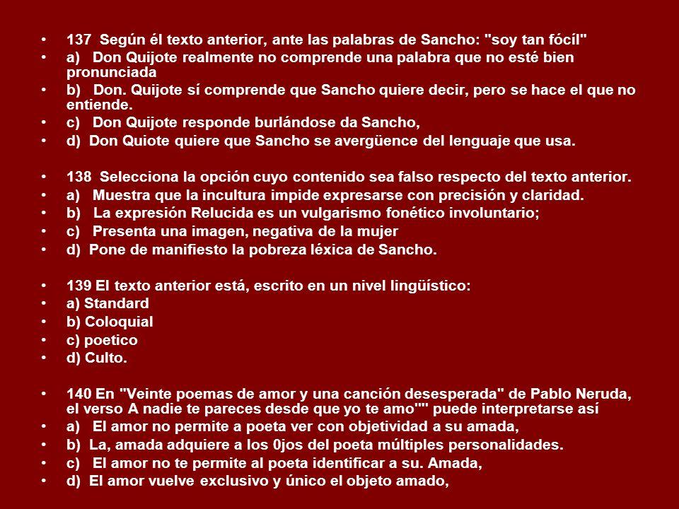 137 Según él texto anterior, ante las palabras de Sancho: soy tan fócíl