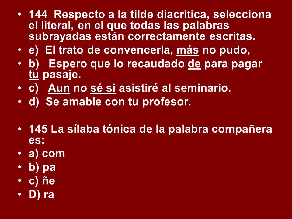 144 Respecto a la tilde diacrítica, selecciona el literal, en el que todas las palabras subrayadas están correctamente escritas.