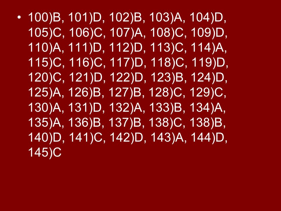 100)B, 101)D, 102)B, 103)A, 104)D, 105)C, 106)C, 107)A, 108)C, 109)D, 110)A, 111)D, 112)D, 113)C, 114)A, 115)C, 116)C, 117)D, 118)C, 119)D, 120)C, 121)D, 122)D, 123)B, 124)D, 125)A, 126)B, 127)B, 128)C, 129)C, 130)A, 131)D, 132)A, 133)B, 134)A, 135)A, 136)B, 137)B, 138)C, 138)B, 140)D, 141)C, 142)D, 143)A, 144)D, 145)C