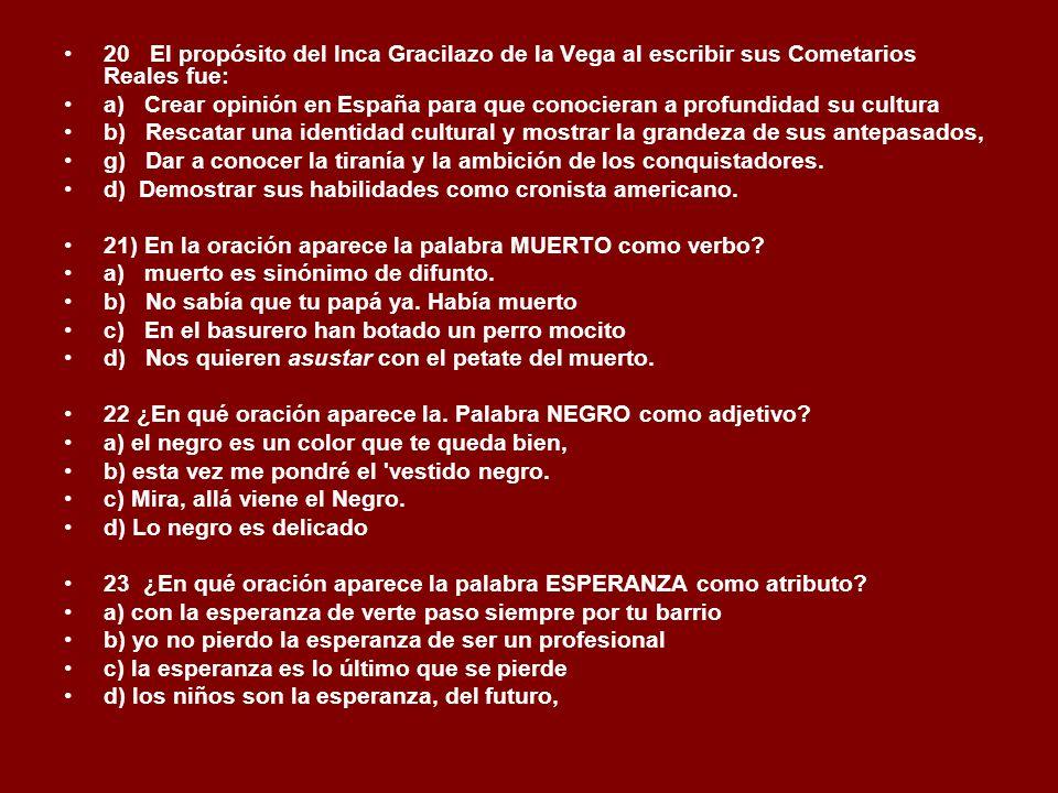 20 El propósito del Inca Gracilazo de la Vega al escribir sus Cometarios Reales fue: