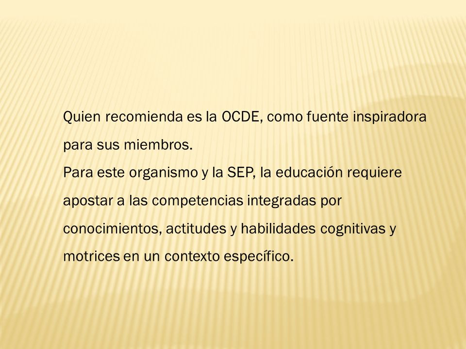Quien recomienda es la OCDE, como fuente inspiradora para sus miembros.