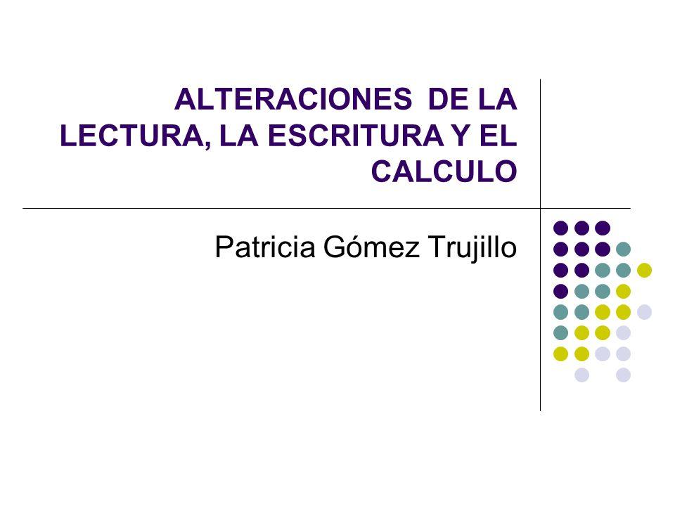 ALTERACIONES DE LA LECTURA, LA ESCRITURA Y EL CALCULO