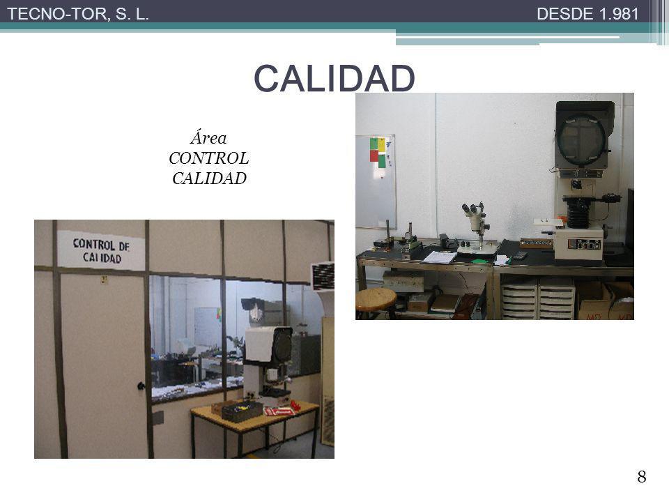 TECNO-TOR, S. L. DESDE 1.981 CALIDAD Área CONTROL CALIDAD 8