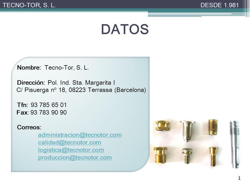DATOS TECNO-TOR, S. L. DESDE 1.981 Nombre: Tecno-Tor, S. L.