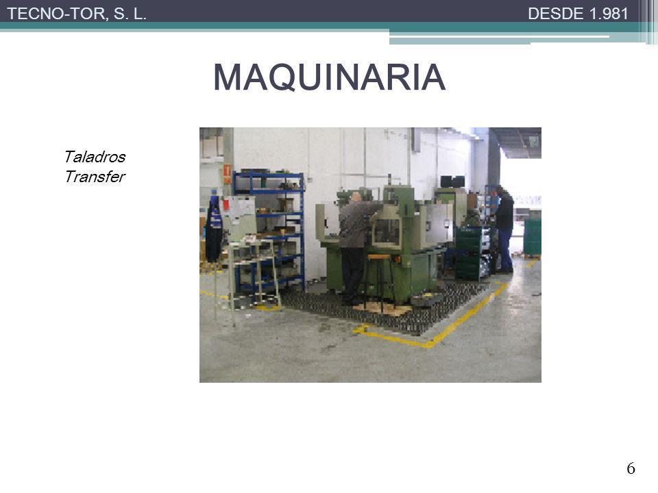 TECNO-TOR, S. L. DESDE 1.981 MAQUINARIA Taladros Transfer 6
